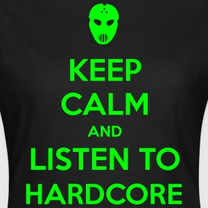 Keep Calm And Listen To Hardcore T-Shirts - Women's T-Shirt