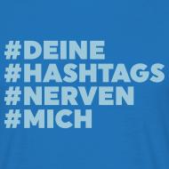 #Deine #Hashtags #Nerven #Mich T-Shirt