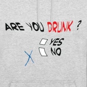 Are you drunk ? - Unisex Hoodie