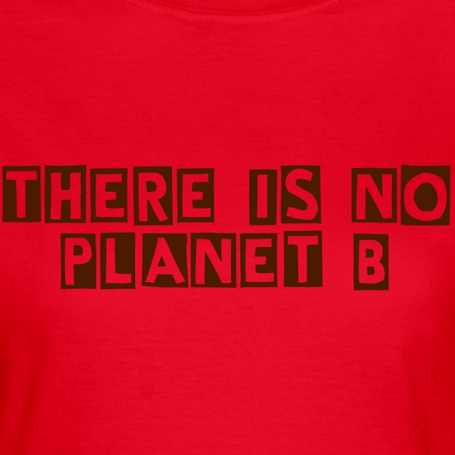 TTT There is no Planet B womens