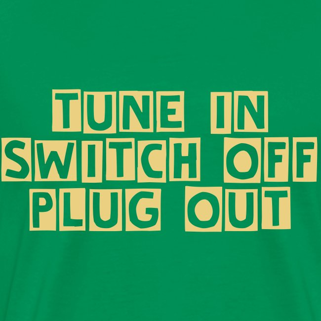 TTT tune in switch off plug out mens