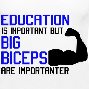 EDUCATION IS IMPORTANT - MOST IMPORTANT BICEPS Top - Canotta premium da donna