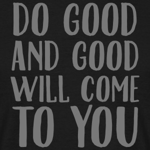 Do Good And Good Will Come To You T-Shirts - Men's T-Shirt
