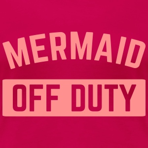 Mermaid Off Duty  T-Shirts - Women's Premium T-Shirt