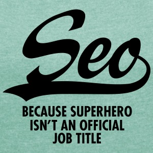 Seo -Because Superhero Isn't An Official Job Title Tee shirts - T-shirt Femme à manches retroussées