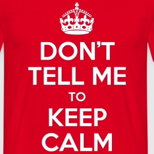 Don't tell me calm down T-Shirts - Männer T-Shirt