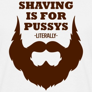 shaving is for pussys T-Shirts - Männer T-Shirt