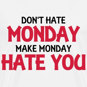 Don't hate monday, make monday hate you! T-shirts - Premium-T-shirt herr
