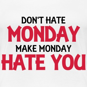Don't hate monday, make monday hate you! T-Shirts - Frauen Premium T-Shirt