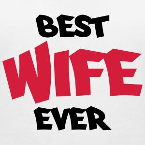 Best wife ever T-Shirts - Women's V-Neck T-Shirt