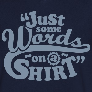 Just Some Words On A Shirt - Mannen T-shirt met V-hals