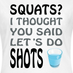 Squats or Shots - Frauen T-Shirt