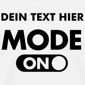 (Your Text) Mode (ON) T-Shirts - Männer Premium T-Shirt