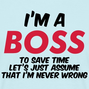 I'M A BOSS (CAN BE CHANGE) NEVER WRONG - Men's T-Shirt