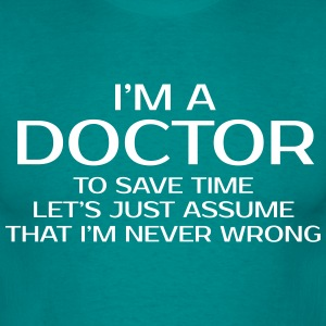 I'M A DOCTOR NEVER WRONG MEN T-SHIRT - Men's T-Shirt