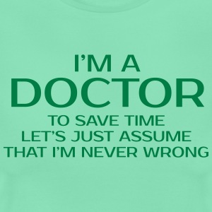 I'M A DOCTOR NEVER WRONG WOMEN T-SHIRT - Women's T-Shirt