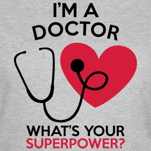 I'M A DOCTOR WHAT'S YOUR SUPERPOWER? WOMEN TEE - T-shirt Femme