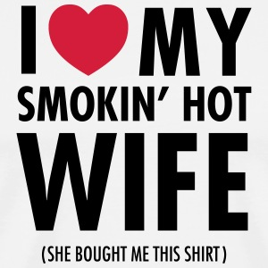 I Love My Smokin' Hot Wife (She Bought...) Camisetas - Camiseta premium hombre