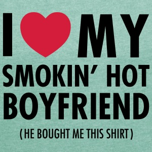 I Love My Smokin' Hot Boyfriend ( He Bought...) Tee shirts - T-shirt Femme à manches retroussées