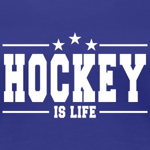 hockey is life 1 T-Shirts - Women's Premium T-Shirt