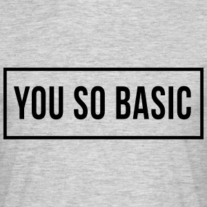 You So Basic T-skjorter - T-skjorte for menn