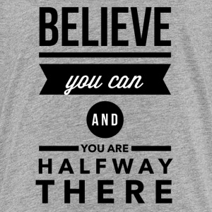 Believe you can and you are halfay there Tee shirts - T-shirt Premium Ado