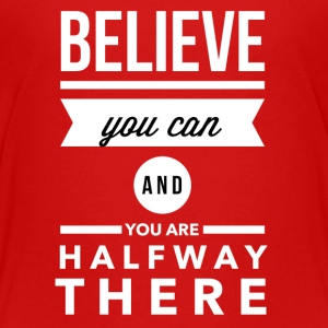 Believe you can and you are halfway there Magliette - Maglietta Premium per ragazzi