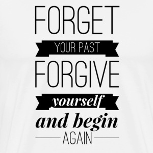 Forget your past Forgive yourself and begin again T-shirts - Premium-T-shirt herr