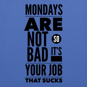 Mondays are not so bad it's your job Vesker & ryggsekker - Stoffveske