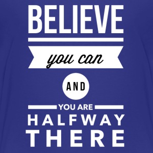 Believe you can and you are halfway there Shirts - Kinderen Premium T-shirt