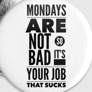 Mondays are not so bad it's your job Buttons & merkelapper - Middels pin 32 mm
