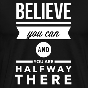Believe you can and you are halfay there Tee shirts - T-shirt Premium Homme