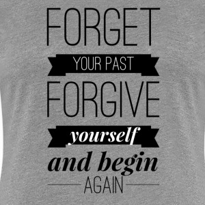 Forget your past Forgive yourself and begin again Koszulki - Koszulka damska Premium