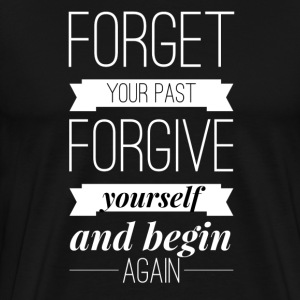 Forget your past Forgive yourself and begin again T-skjorter - Premium T-skjorte for menn