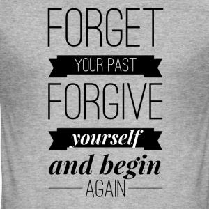 Forget your past Forgive yourself and begin again T-Shirts - Men's Slim Fit T-Shirt