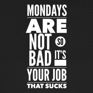 Mondays are not so bad it's your job Caps & Hats - Baseball Cap