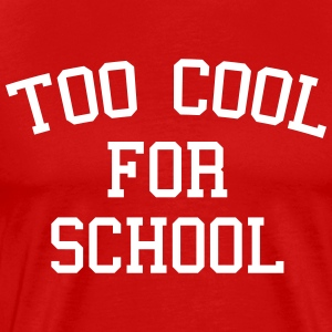 Too Cool For School T-Shirts - Men's Premium T-Shirt