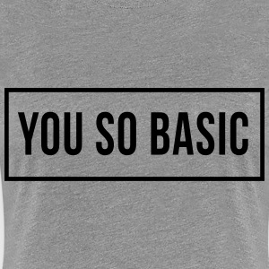 You So Basic T-shirts - Vrouwen Premium T-shirt