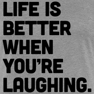 Life When You're Laughing  Tee shirts - T-shirt Premium Femme