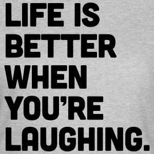 Life When You're Laughing  Tee shirts - T-shirt Femme