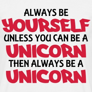 Always be yourself, unless you can be a unicorn T-Shirts - Men's T-Shirt