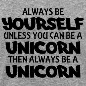Always be yourself, unless you can be a unicorn T-shirts - Herre premium T-shirt