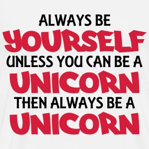 Always be yourself, unless you can be a unicorn T-Shirts - Men's Premium T-Shirt