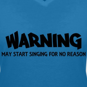 Warning! May start singing for no reason T-Shirts - Frauen T-Shirt mit V-Ausschnitt