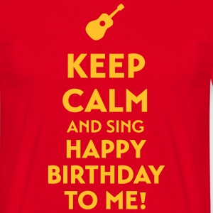 Keep calm sing happy birthday to me T-Shirts - Men's T-Shirt