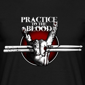 Practice to the Blood T-Shirt - Männer T-Shirt