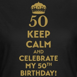 Keep calm and celebrate my 50. Birthday - Frauen T-Shirt