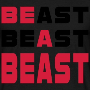 Be A Beast - Men's T-Shirt