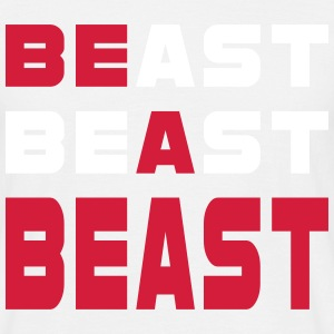 Be A Beast - Mannen T-shirt