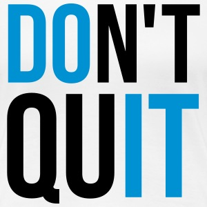 Don't Quit T-Shirts - Frauen Premium T-Shirt